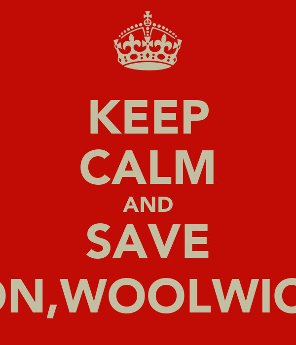 KEEP CALM AND SAVE LONDON,WOOLWICH,SE18