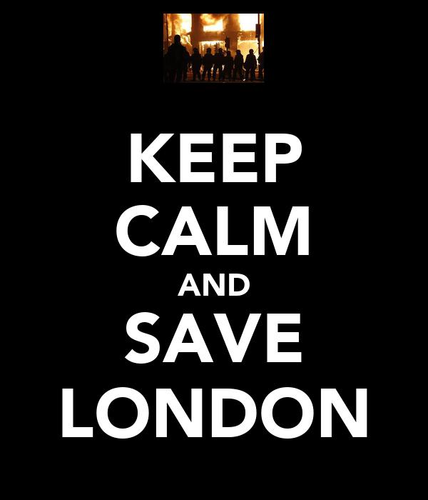 KEEP CALM AND SAVE LONDON