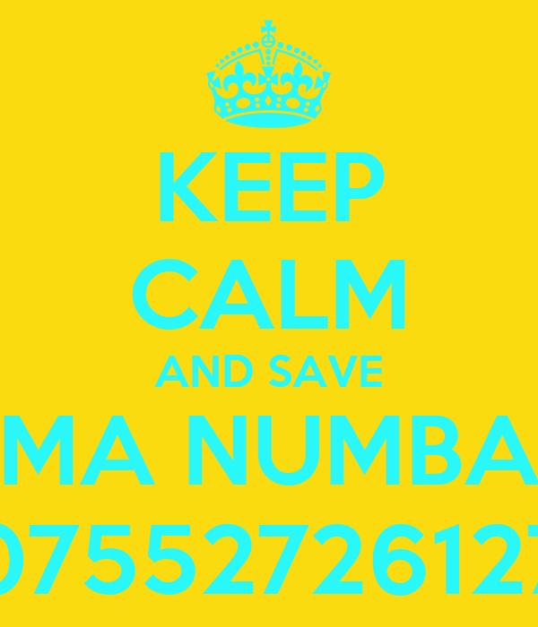 KEEP CALM AND SAVE MA NUMBA 07552726127