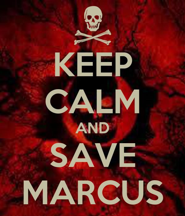 KEEP CALM AND SAVE MARCUS