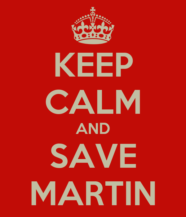 KEEP CALM AND SAVE MARTIN