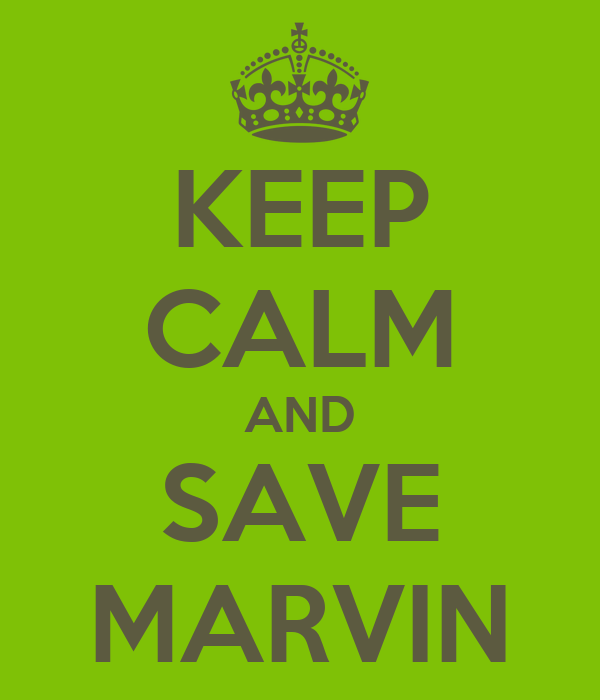 KEEP CALM AND SAVE MARVIN