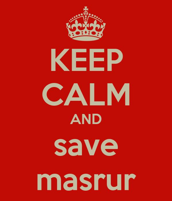KEEP CALM AND save masrur