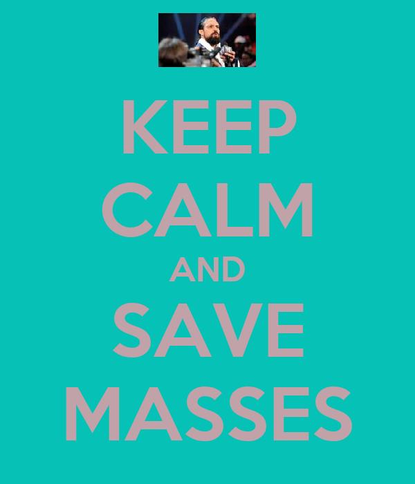 KEEP CALM AND SAVE MASSES