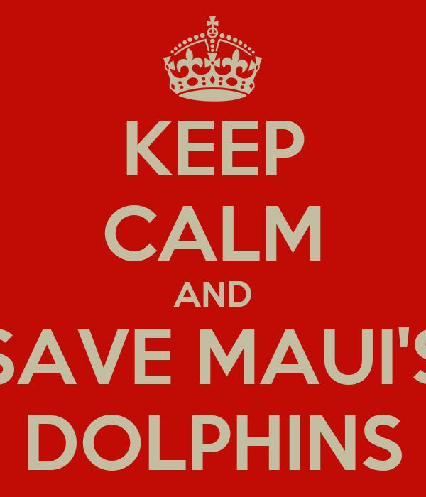KEEP CALM AND SAVE MAUI'S DOLPHINS
