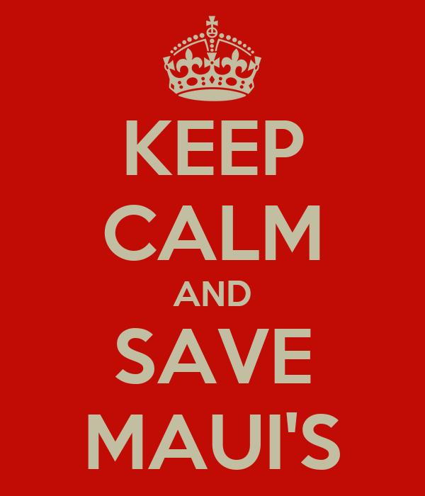 KEEP CALM AND SAVE MAUI'S