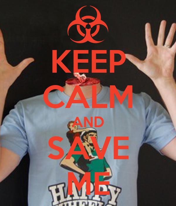 KEEP CALM AND SAVE ME