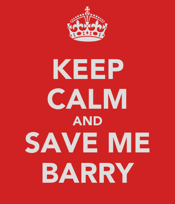 KEEP CALM AND SAVE ME BARRY