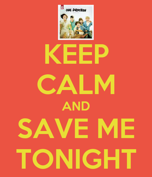 KEEP CALM AND SAVE ME TONIGHT