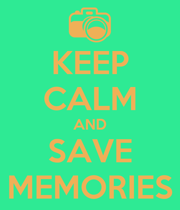 KEEP CALM AND SAVE MEMORIES