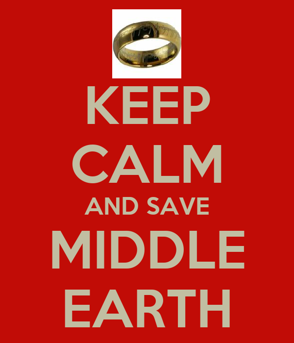 KEEP CALM AND SAVE MIDDLE EARTH
