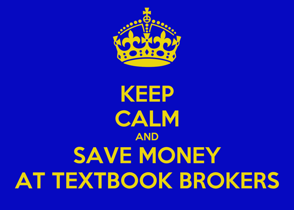 KEEP CALM AND SAVE MONEY AT TEXTBOOK BROKERS
