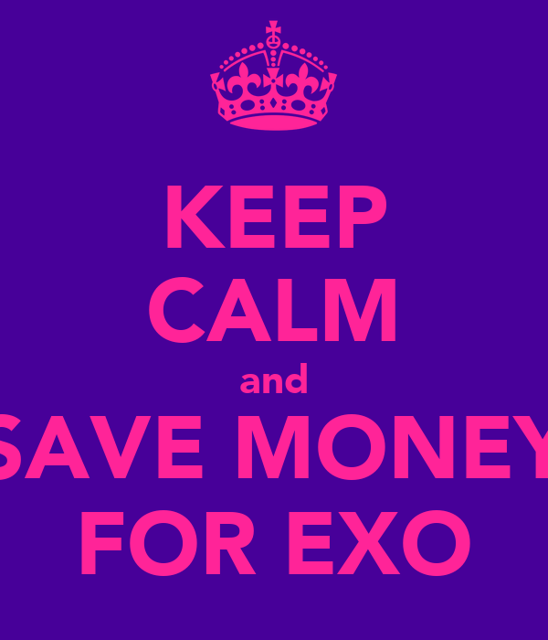 KEEP CALM and SAVE MONEY FOR EXO