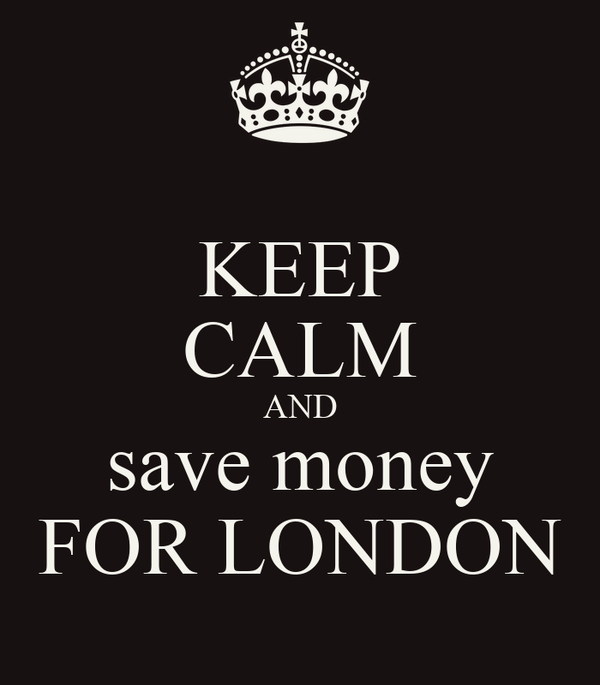 KEEP CALM AND save money FOR LONDON