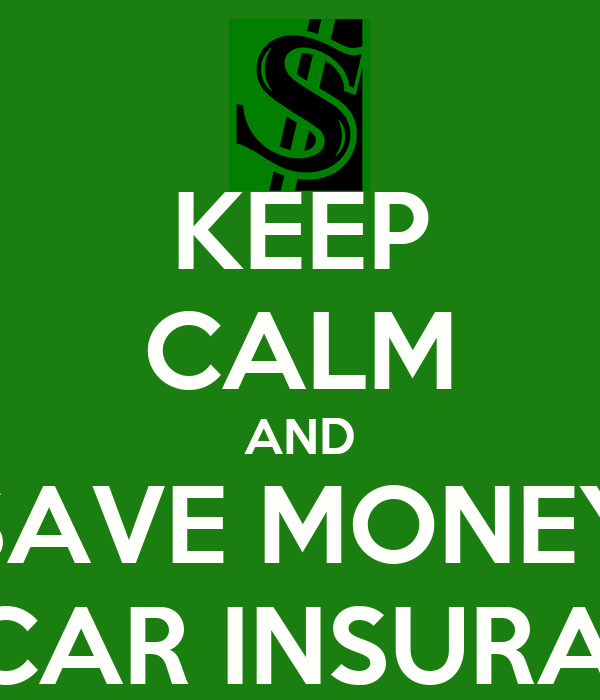 KEEP CALM AND SAVE MONEY ON CAR INSURANCE