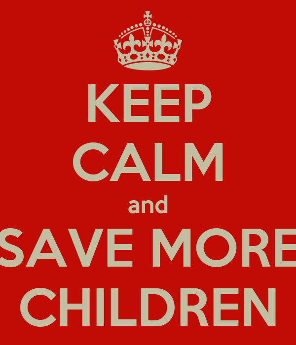 KEEP CALM and SAVE MORE CHILDREN