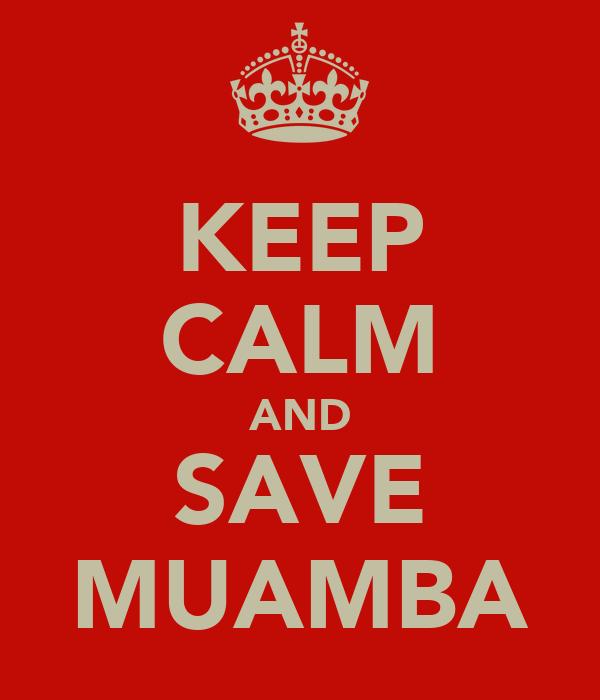KEEP CALM AND SAVE MUAMBA