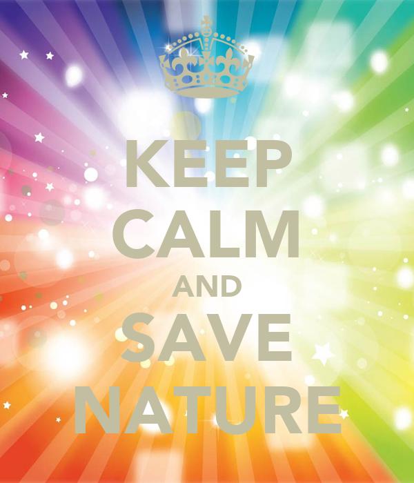 KEEP CALM AND SAVE NATURE