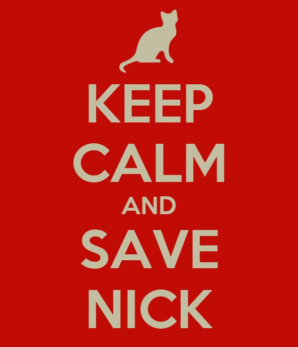 KEEP CALM AND SAVE NICK