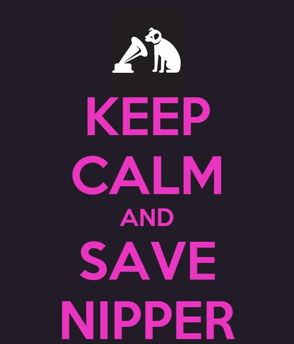 KEEP CALM AND SAVE NIPPER