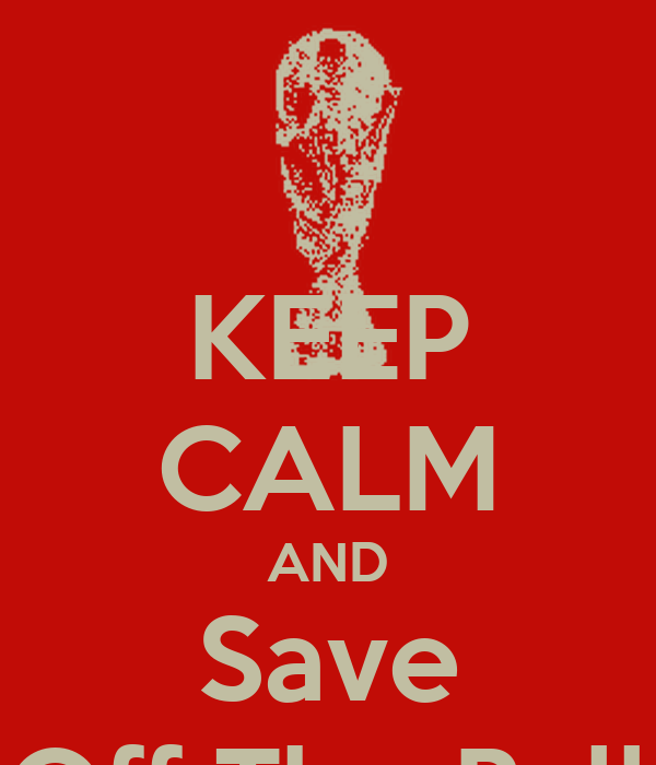 KEEP CALM AND Save Off The Ball