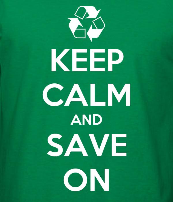 KEEP CALM AND SAVE ON