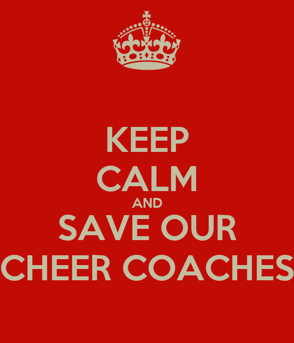 KEEP CALM AND SAVE OUR CHEER COACHES