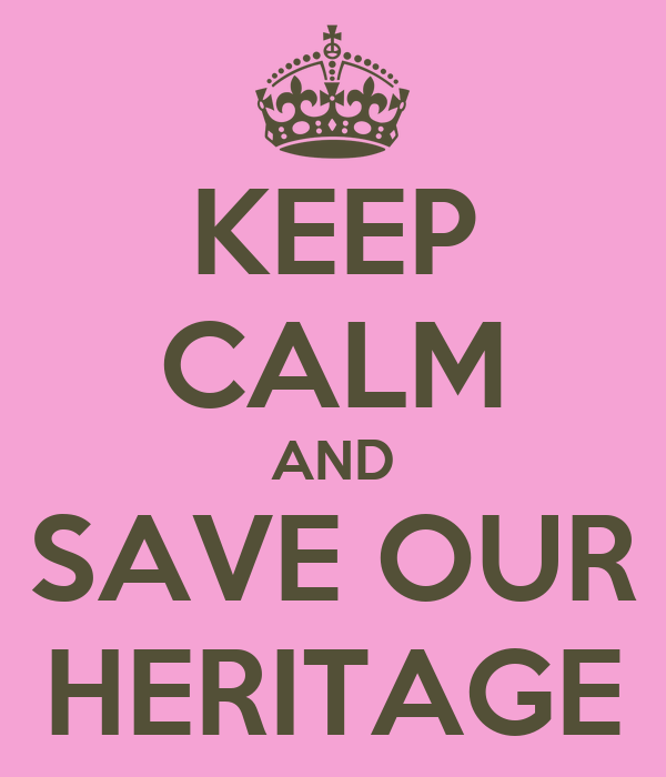 KEEP CALM AND SAVE OUR HERITAGE