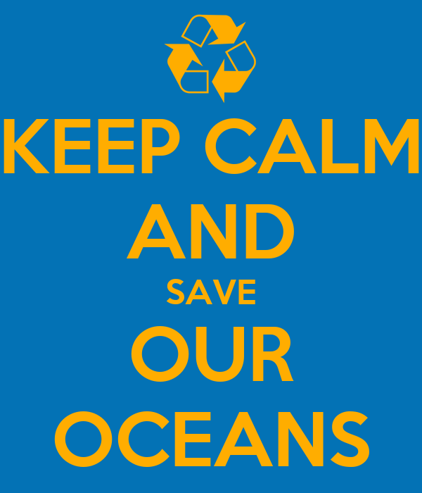 KEEP CALM AND SAVE OUR OCEANS