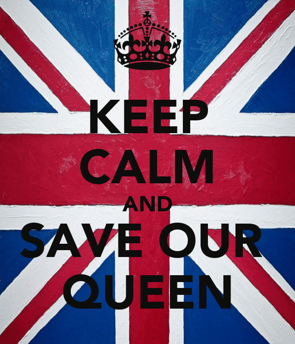 KEEP CALM AND SAVE OUR  QUEEN