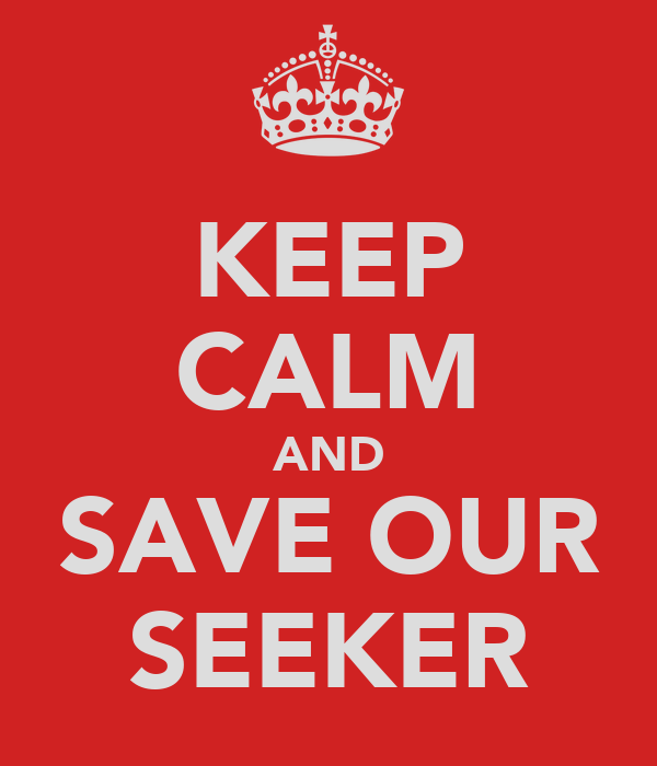 KEEP CALM AND SAVE OUR SEEKER