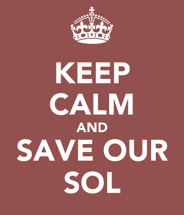KEEP CALM AND SAVE OUR SOL