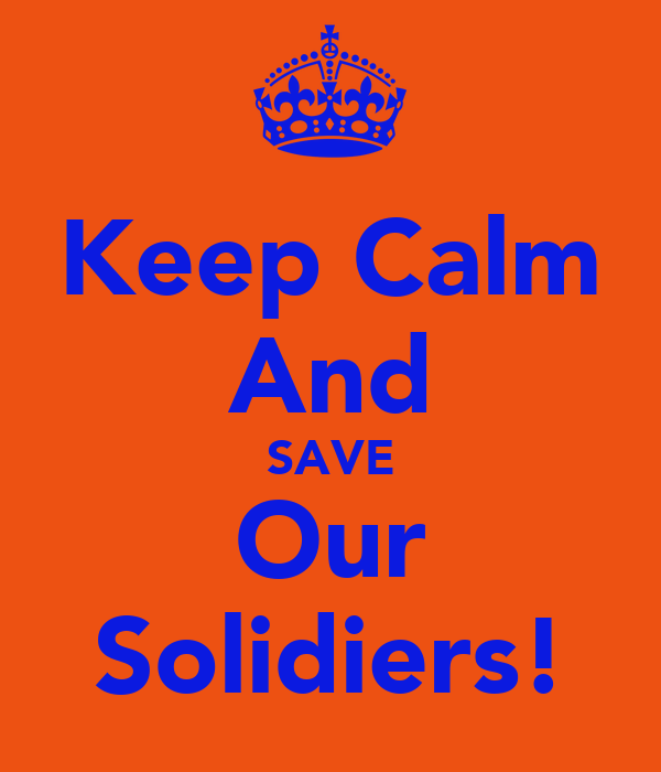 Keep Calm And SAVE Our Solidiers!