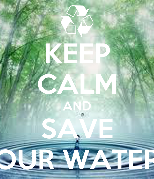 KEEP CALM AND SAVE OUR WATER