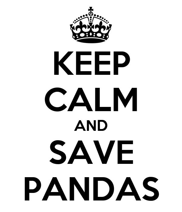 KEEP CALM AND SAVE PANDAS