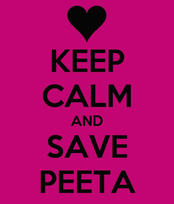 KEEP CALM AND SAVE PEETA