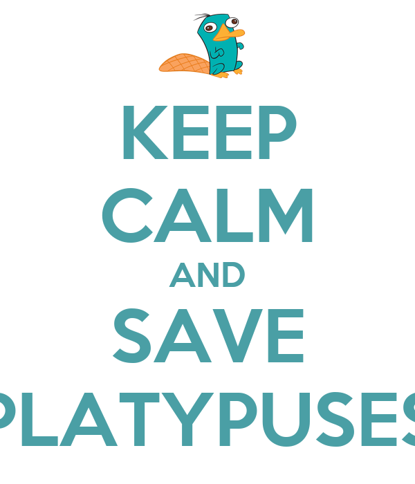 KEEP CALM AND SAVE PLATYPUSES