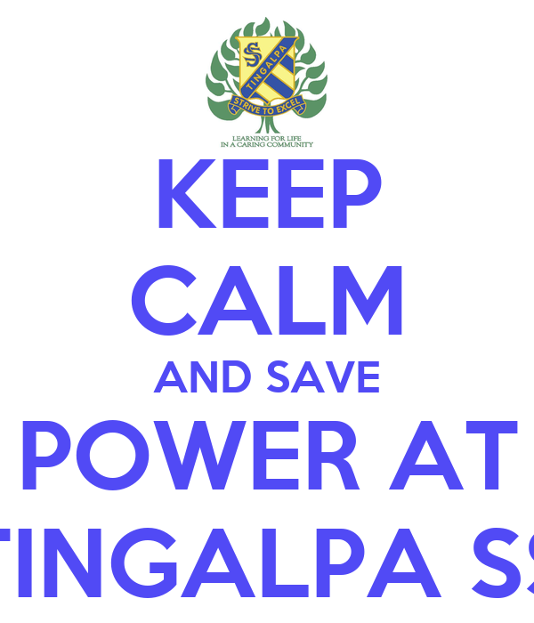 KEEP CALM AND SAVE POWER AT TINGALPA SS