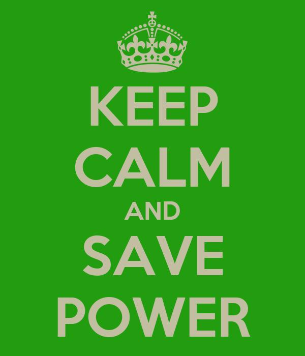 KEEP CALM AND SAVE POWER