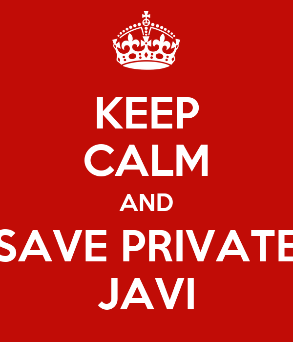 KEEP CALM AND SAVE PRIVATE JAVI