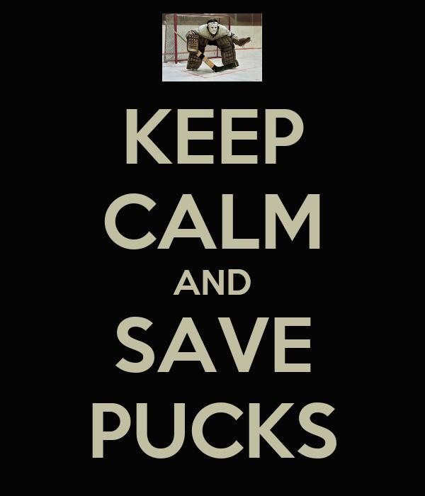 KEEP CALM AND SAVE PUCKS