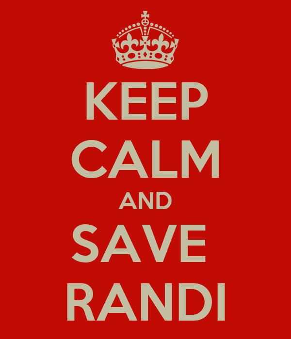 KEEP CALM AND SAVE  RANDI