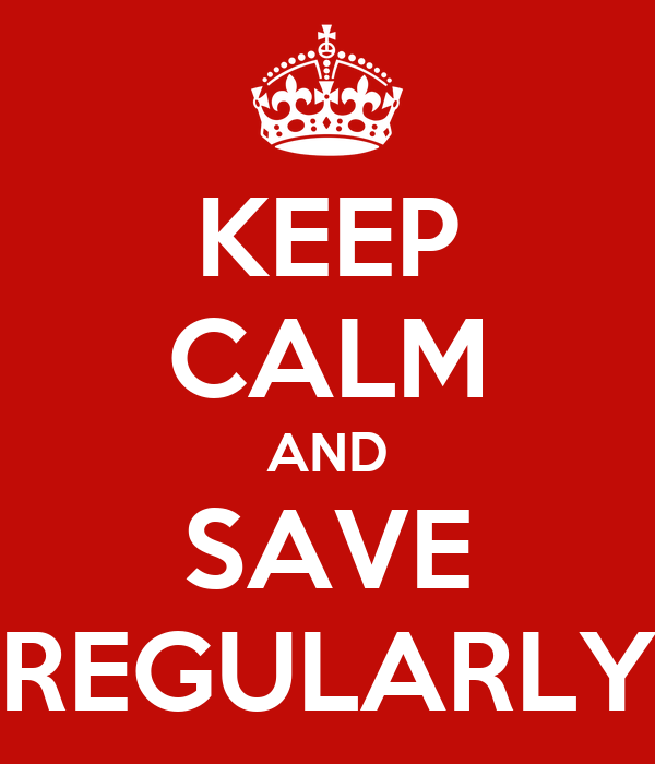 KEEP CALM AND SAVE REGULARLY