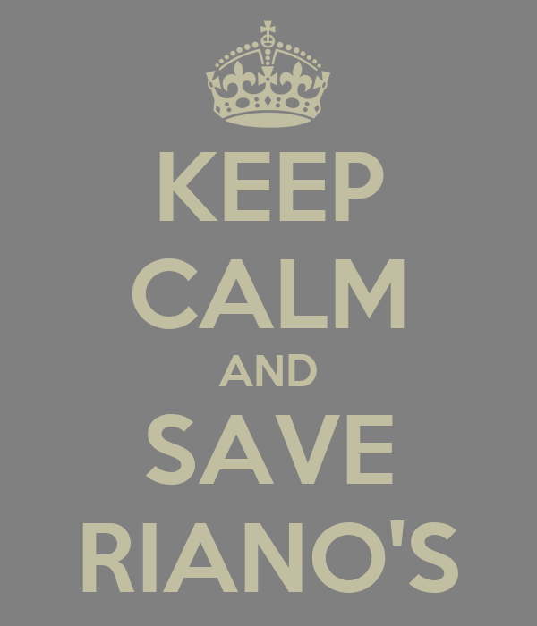 KEEP CALM AND SAVE RIANO'S