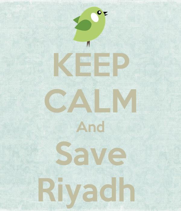KEEP CALM And Save Riyadh