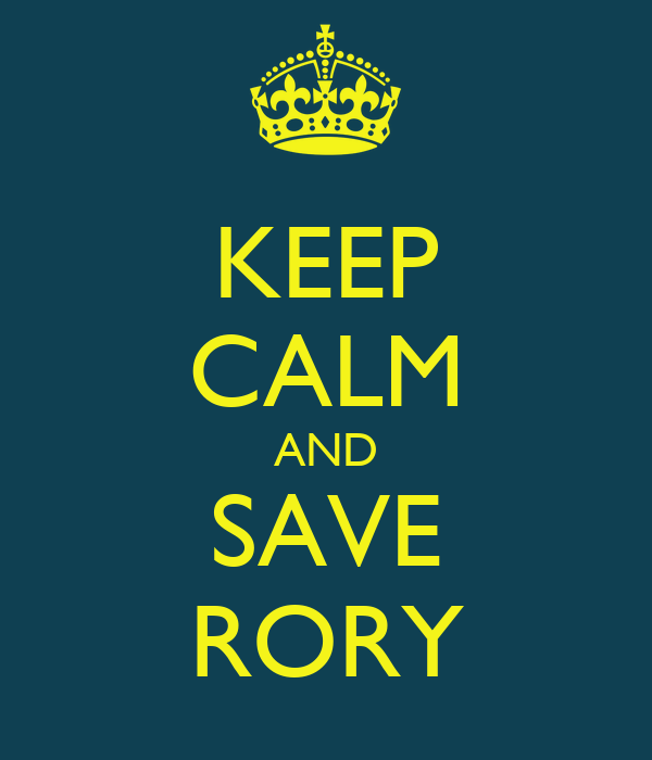 KEEP CALM AND SAVE RORY