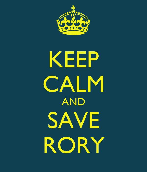 KEEP CALM AND SAVE RORY