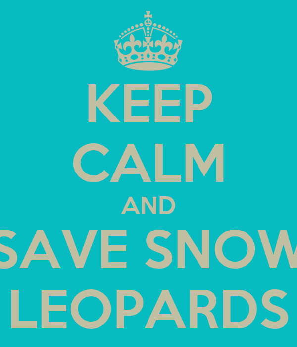 KEEP CALM AND SAVE SNOW LEOPARDS