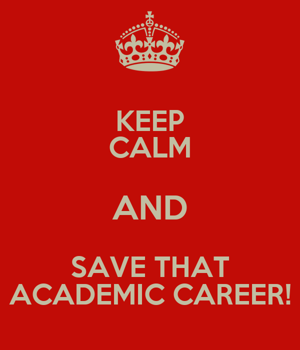 KEEP CALM AND SAVE THAT ACADEMIC CAREER!