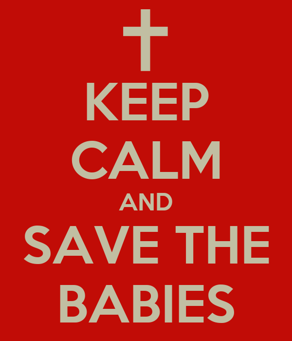 KEEP CALM AND SAVE THE BABIES